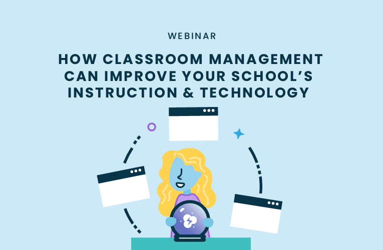 Webinar Recording: How Classroom Management Software can Improve Instruction & Technology